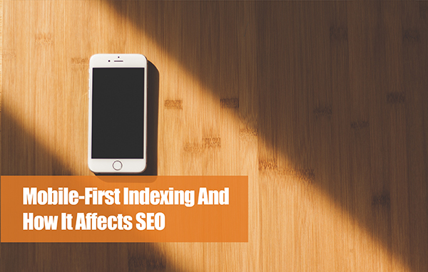Mobile-First Indexing And How It Affects SEO